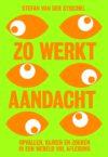 Zo werkt aandacht - Stefan van der Stiggel